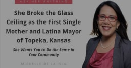 She Broke the Glass Ceiling as the First Single Mother and Latina Mayor of Topeka, Kansas - She Wants You to Do the Same in Your Community
