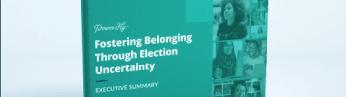 Fostering Belonging Through Election Uncertainty