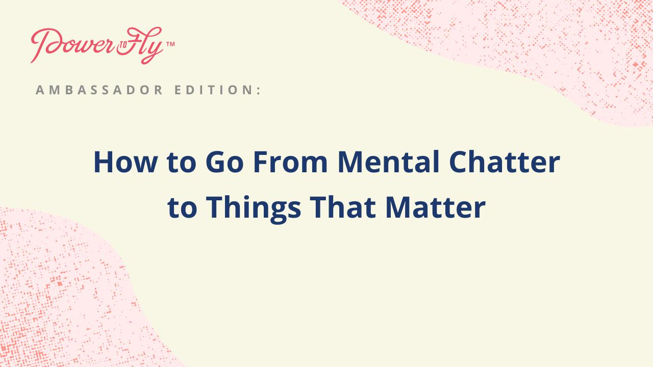 How to Go From Mental Chatter to Things That Matter