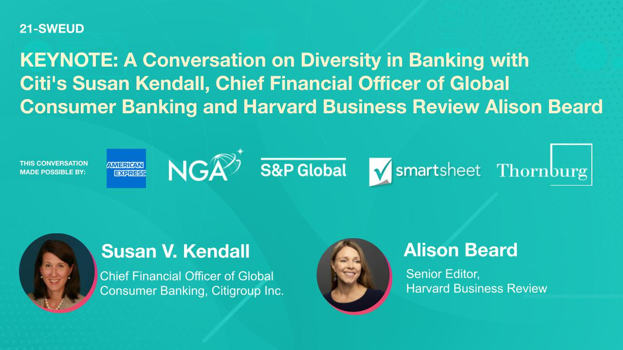 KEYNOTE: A Conversation on Diversity in Banking with Citi's Susan Kendall, Chief Financial Officer of Global Consumer Banking and Harvard Business Review Alison Beard