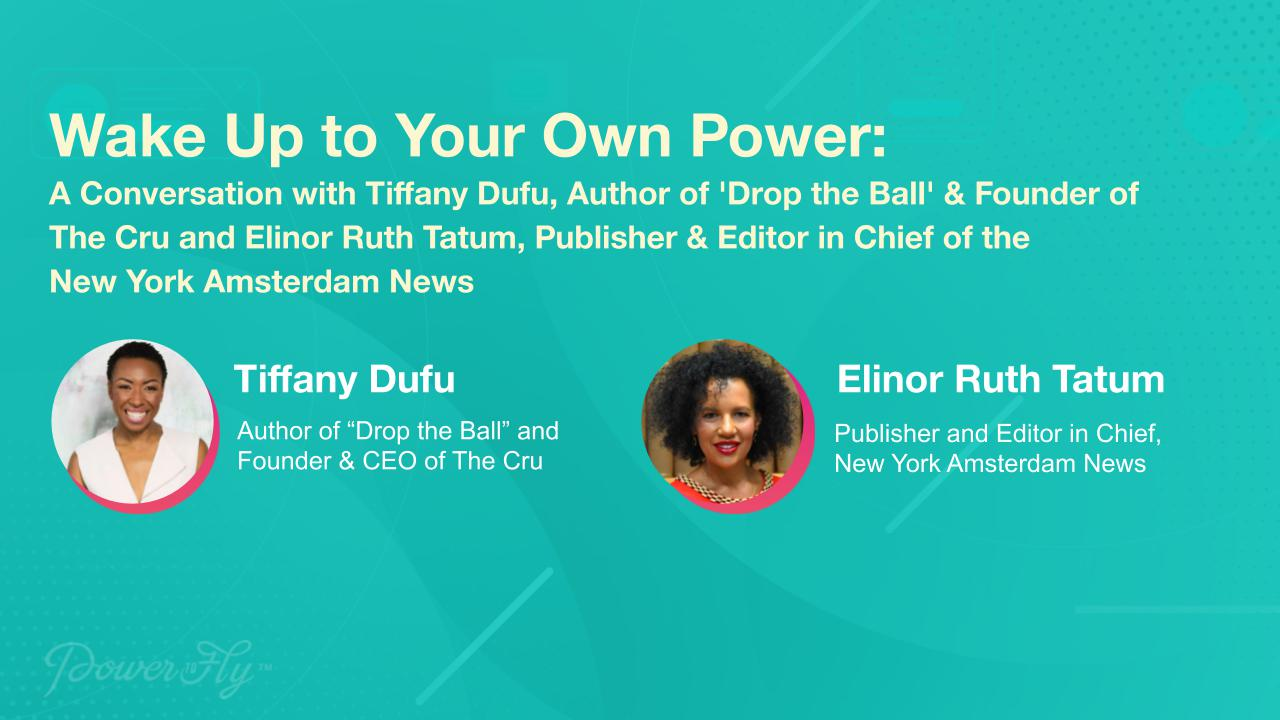 """Wake Up to Your Own Power: A Conversation with Tiffany Dufu, Author of """"Drop the Ball"""" & Founder of The Cru and Elinor Ruth Tatum, Publisher & Editor in Chief of the New York Amsterdam News"""
