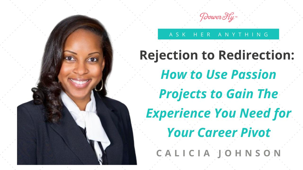 Rejection to Redirection: How to Use Passion Projects to Gain The Experience You Need for Your Career Pivot