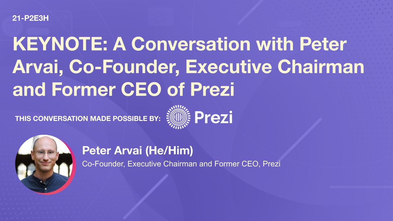 KEYNOTE: A Conversation with Peter Arvai, Co-Founder, Executive Chairman and Former CEO of Prezi
