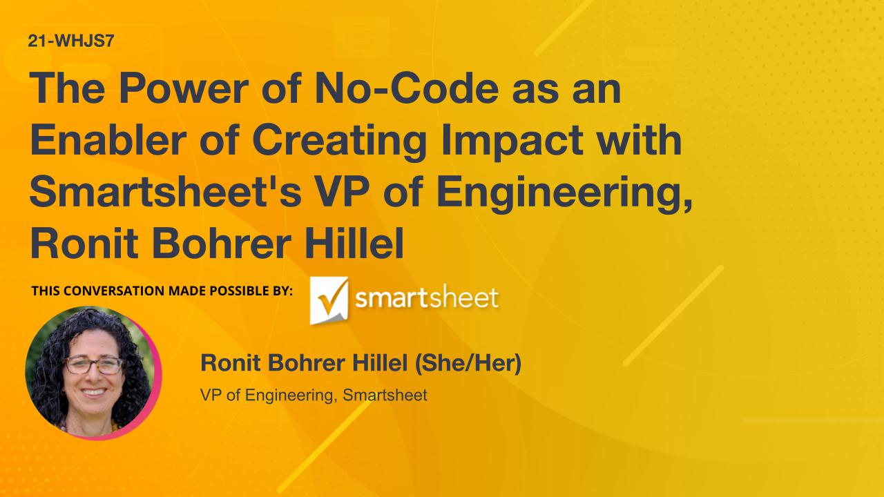 The Power of No-Code as an Enabler of Creating Impact with Smartsheet's VP of Engineering, Ronit Bohrer Hillel