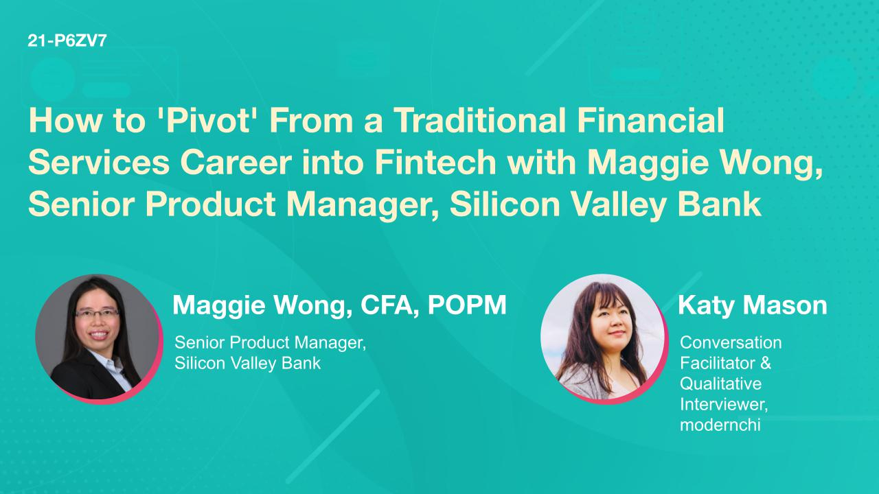 How to 'Pivot' From a Traditional Financial Services Career into Fintech with Maggie Wong, Senior Product Manager, Silicon Valley Bank
