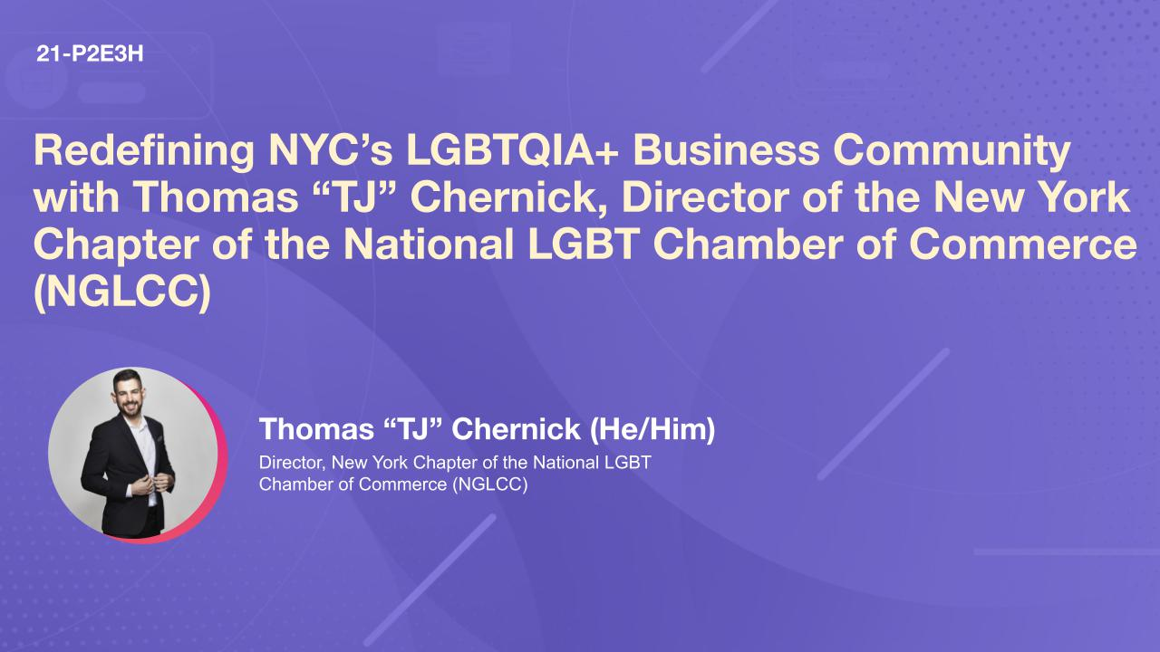 """Redefining NYC's LGBTQIA+ Business Community with Thomas """"TJ"""" Chernick, Director of the New York Chapter of the National LGBT Chamber of Commerce (NGLCC)"""