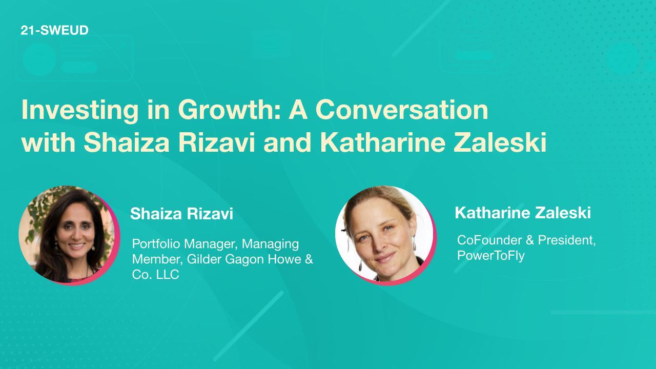Investing in Growth: A Conversation with Shaiza Rizavi and Katharine Zaleski