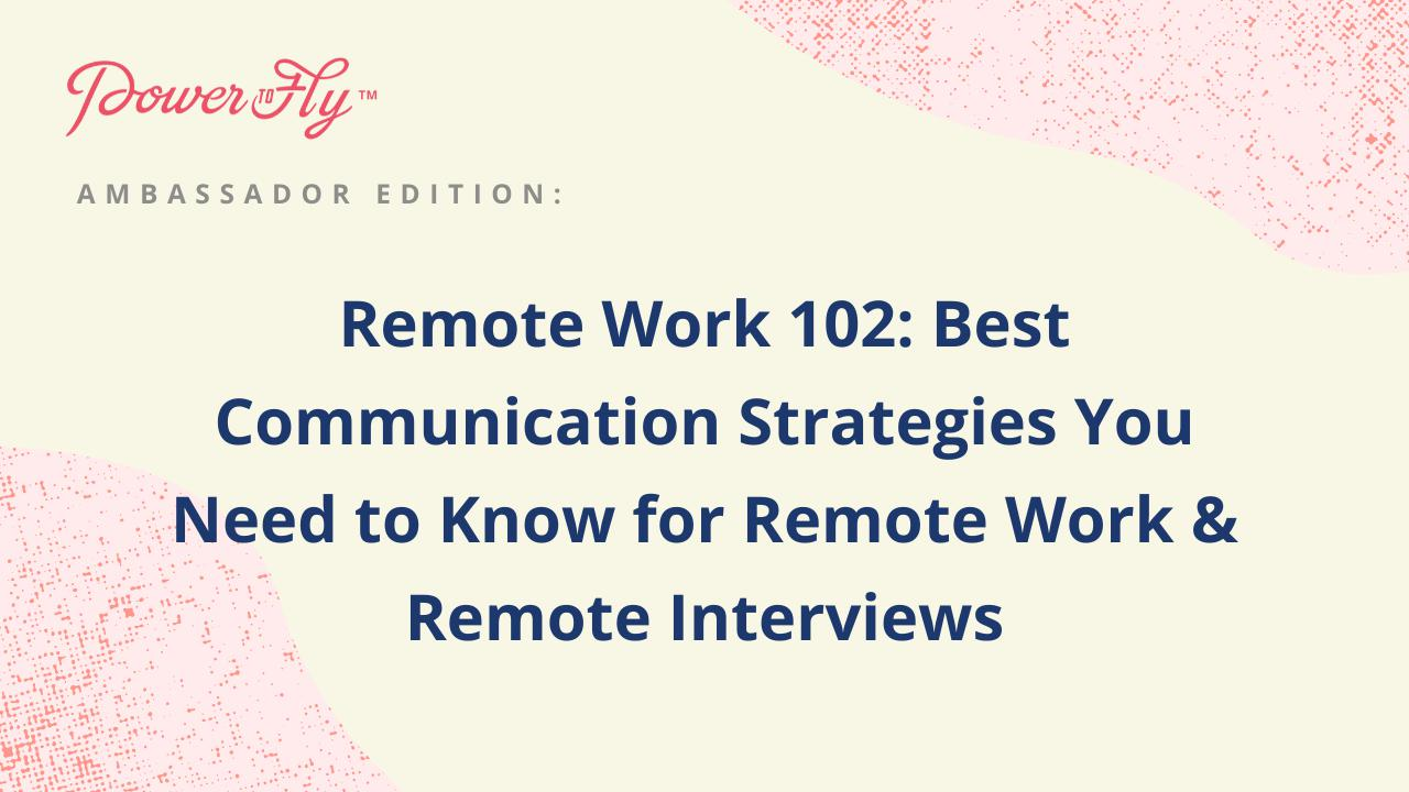 Remote Work 102: Best Communication Strategies You Need to Know for Remote Work & Remote Interviews