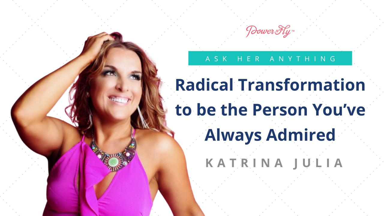 Radical Transformation to be the Person You've Always Admired