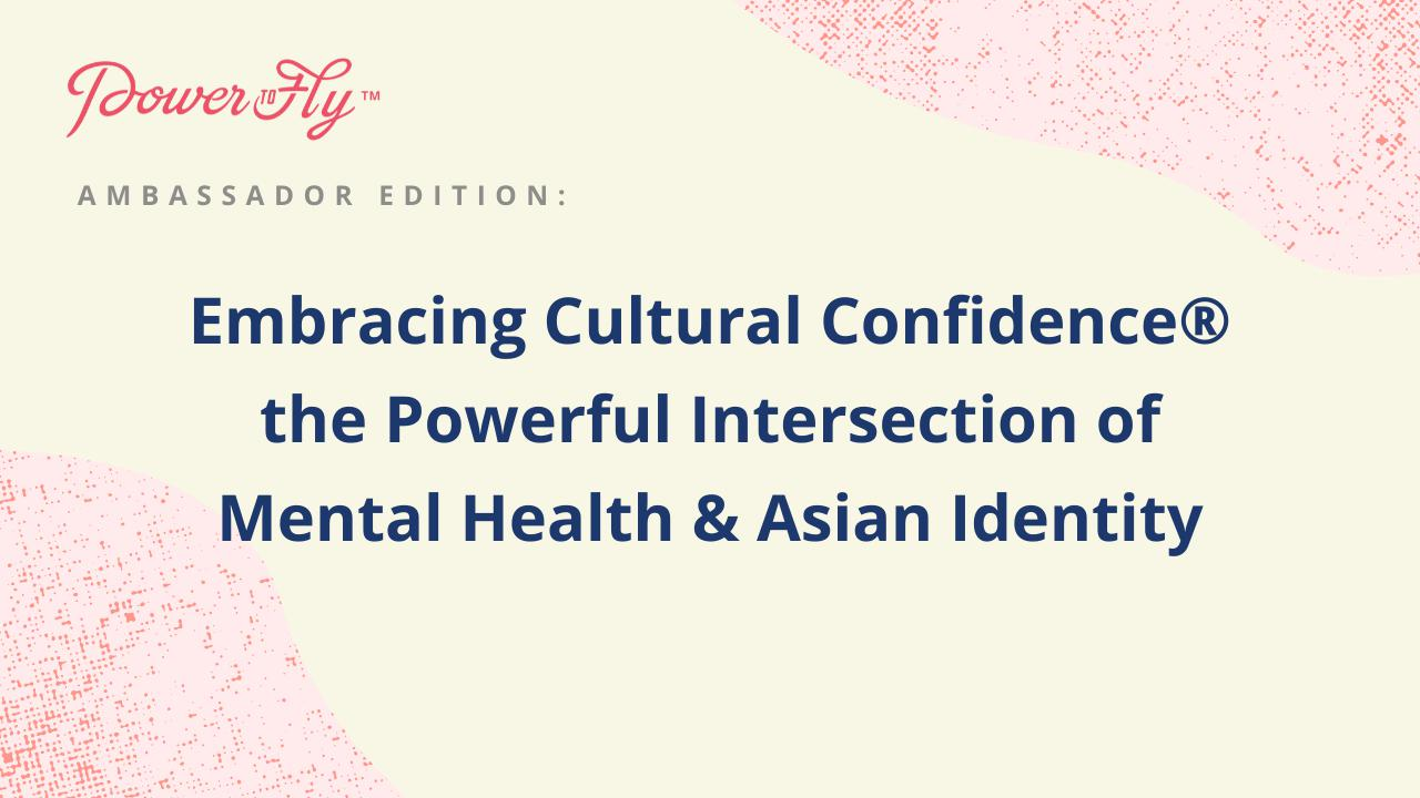 Embracing Cultural Confidence® the Powerful Intersection of Mental Health & Asian Identity