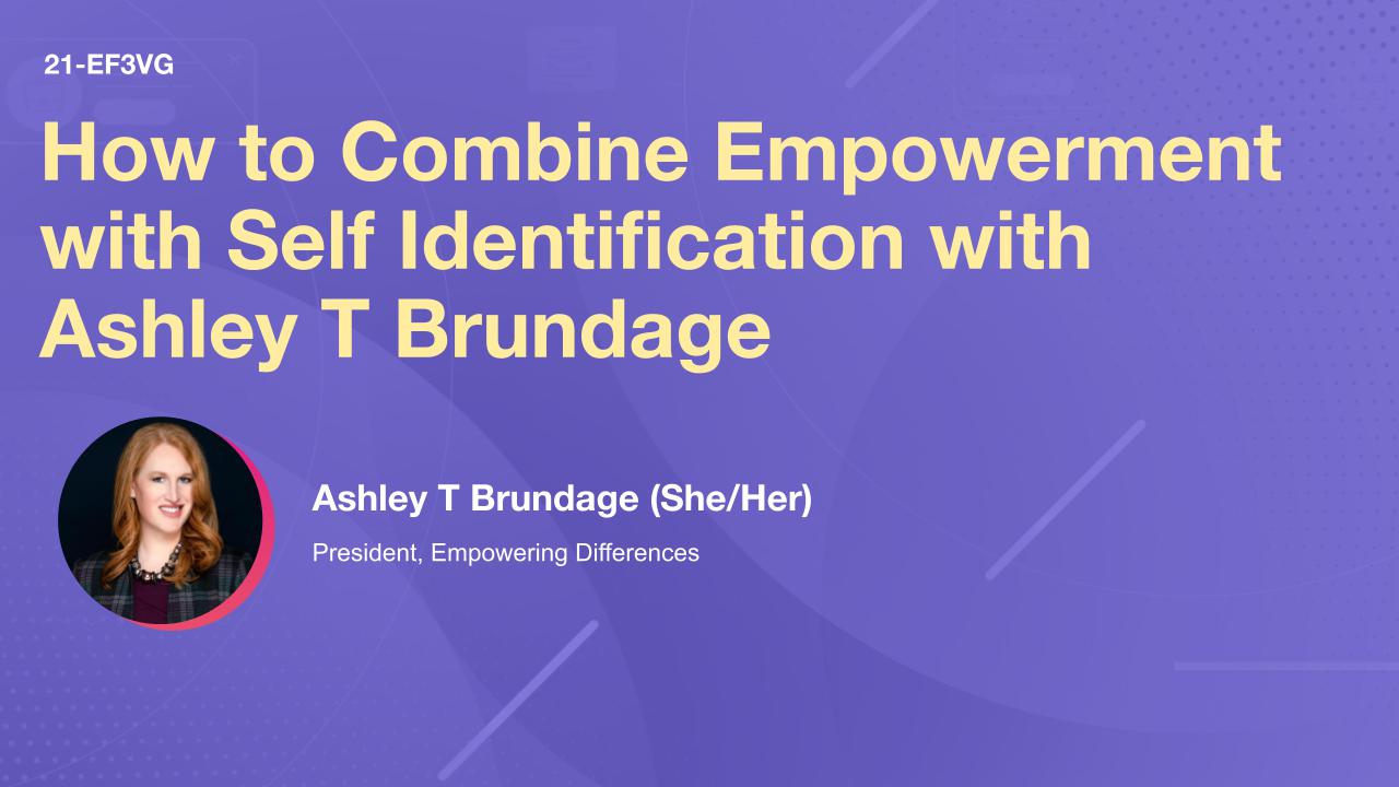 How to Combine Empowerment with Self Identification with Ashley T Brundage