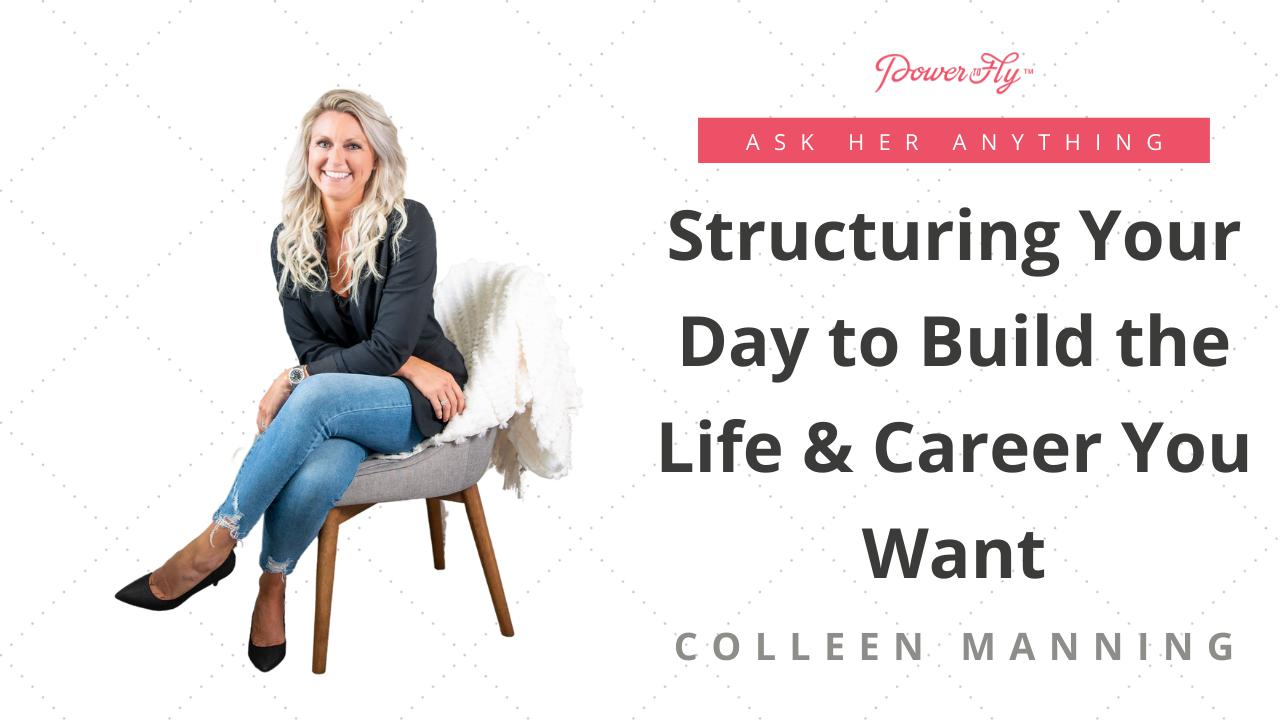 Structuring Your Day to Build the Life & Career You Want
