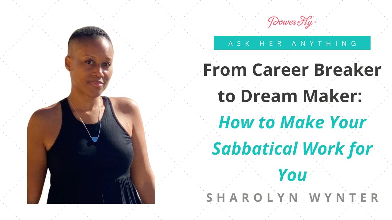 From Career Breaker to Dream Maker: How to Make Your Sabbatical Work for You