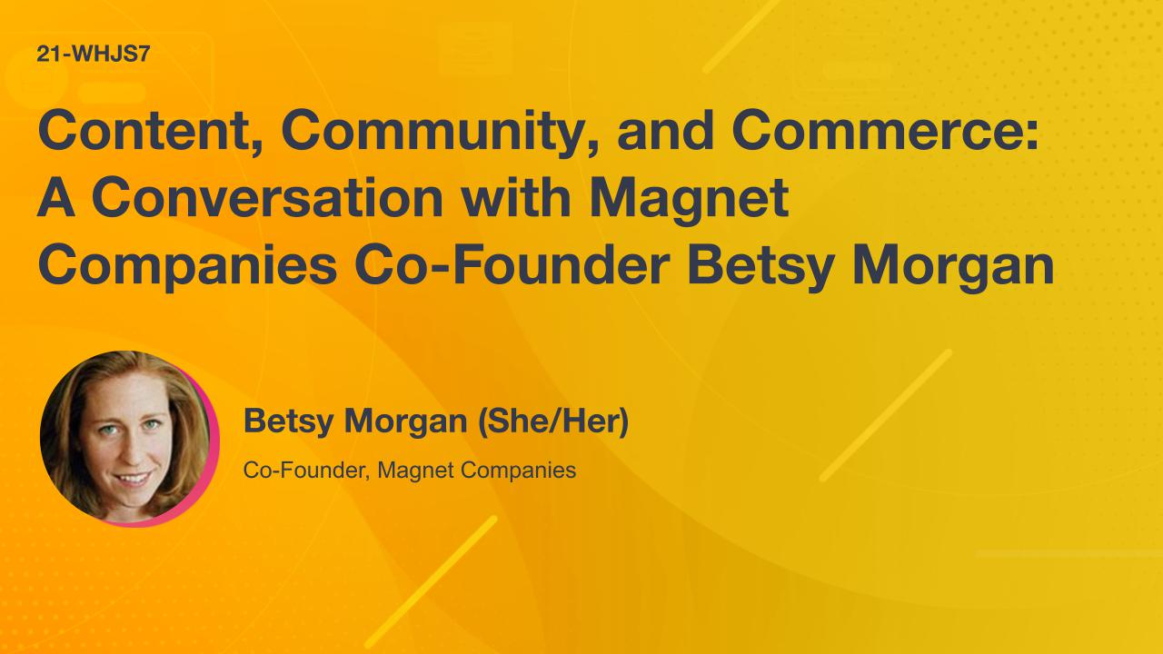 Content, Community, and Commerce: A Conversation with Magnet Companies Co-Founder Betsy Morgan