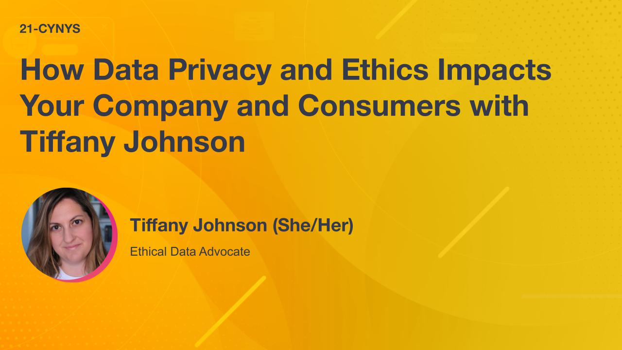 How Data Privacy and Ethics Impacts Your Company and Consumers with Tiffany Johnson