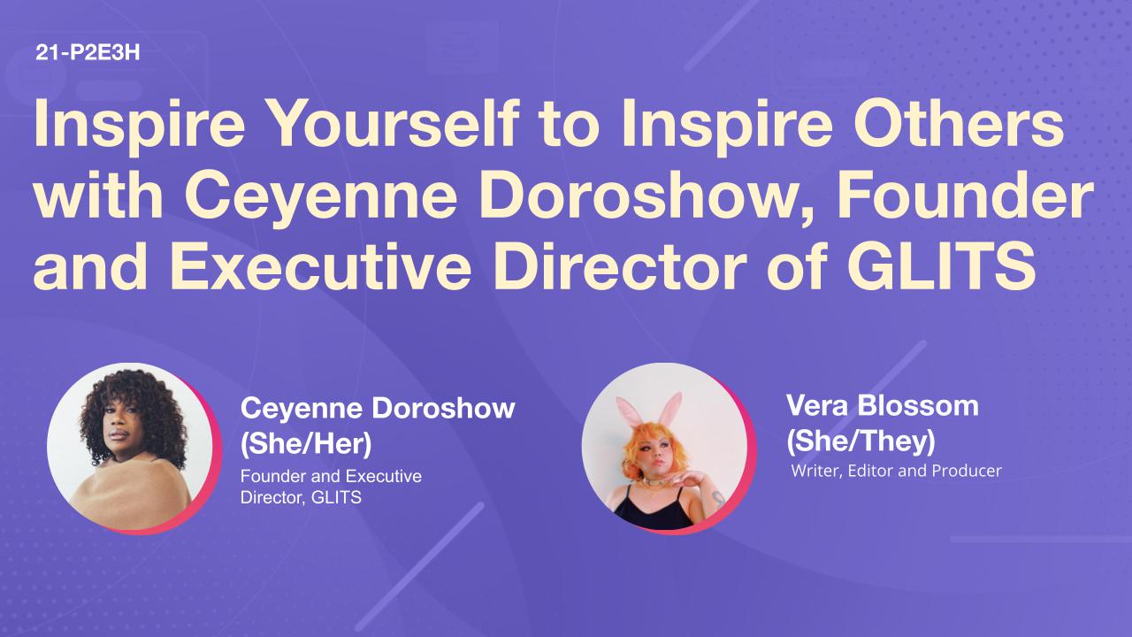 Inspire Yourself to Inspire Others with Ceyenne Doroshow, Founder and Executive Director of GLITS