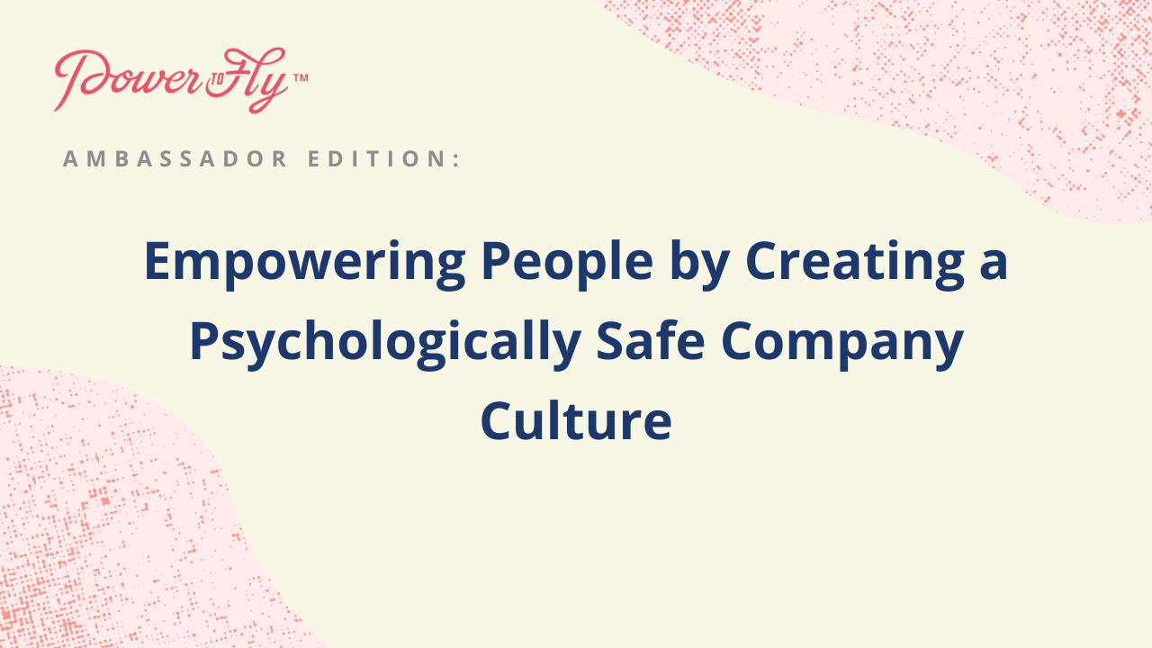 Empowering People by Creating a Psychologically Safe Company Culture
