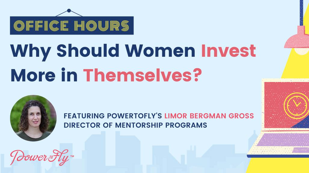 OFFICE HOURS: Why Should Women Invest More in Themselves?