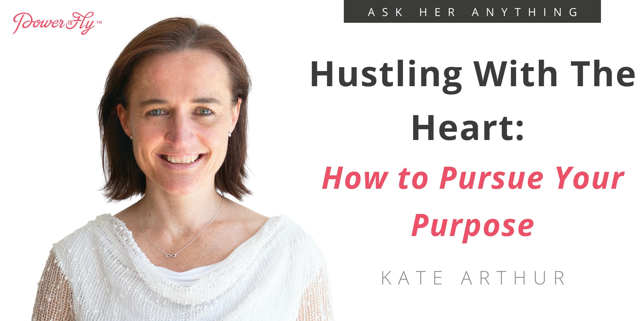 Hustling With The Heart: How to Pursue Your Purpose