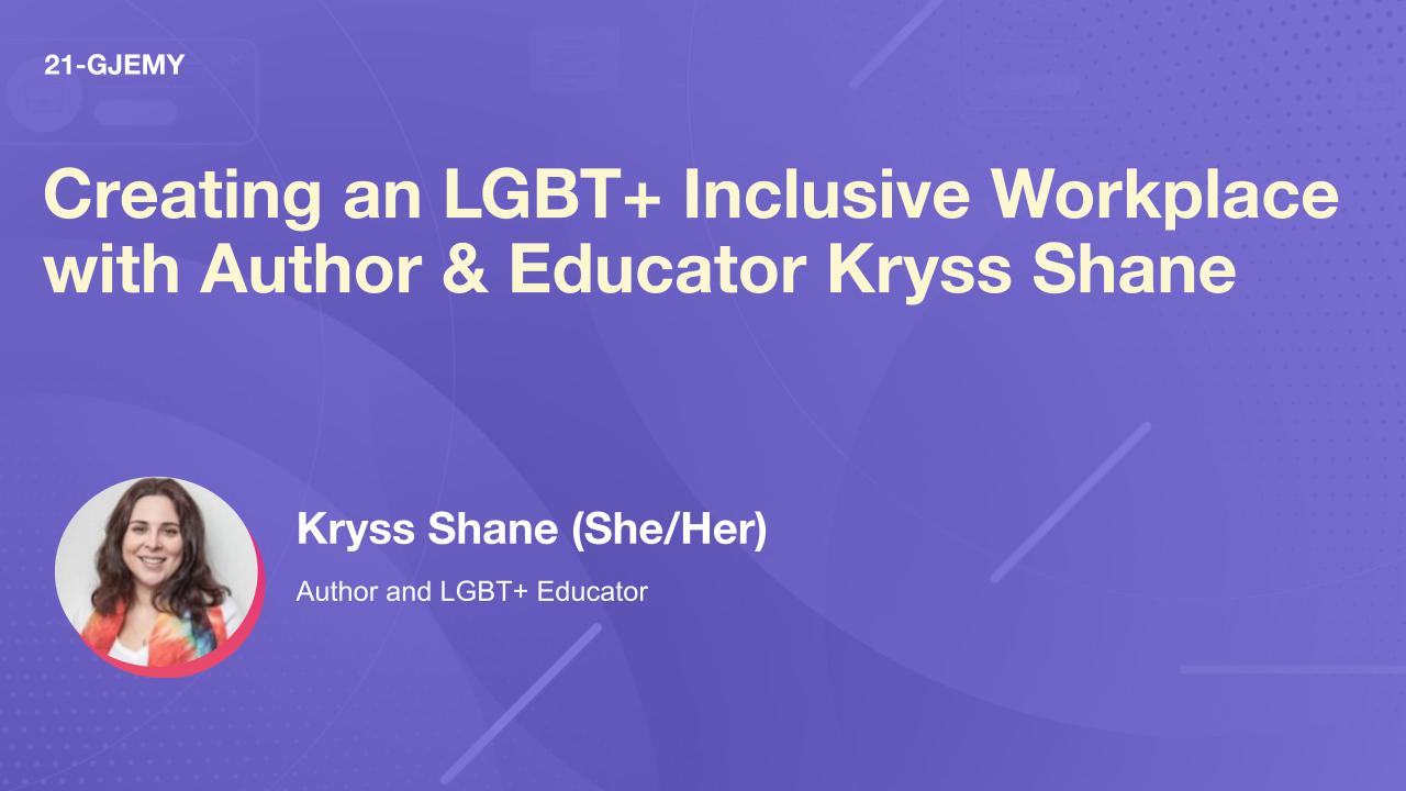 Creating an LGBT+ Inclusive Workplace with Author & Educator Kryss Shane