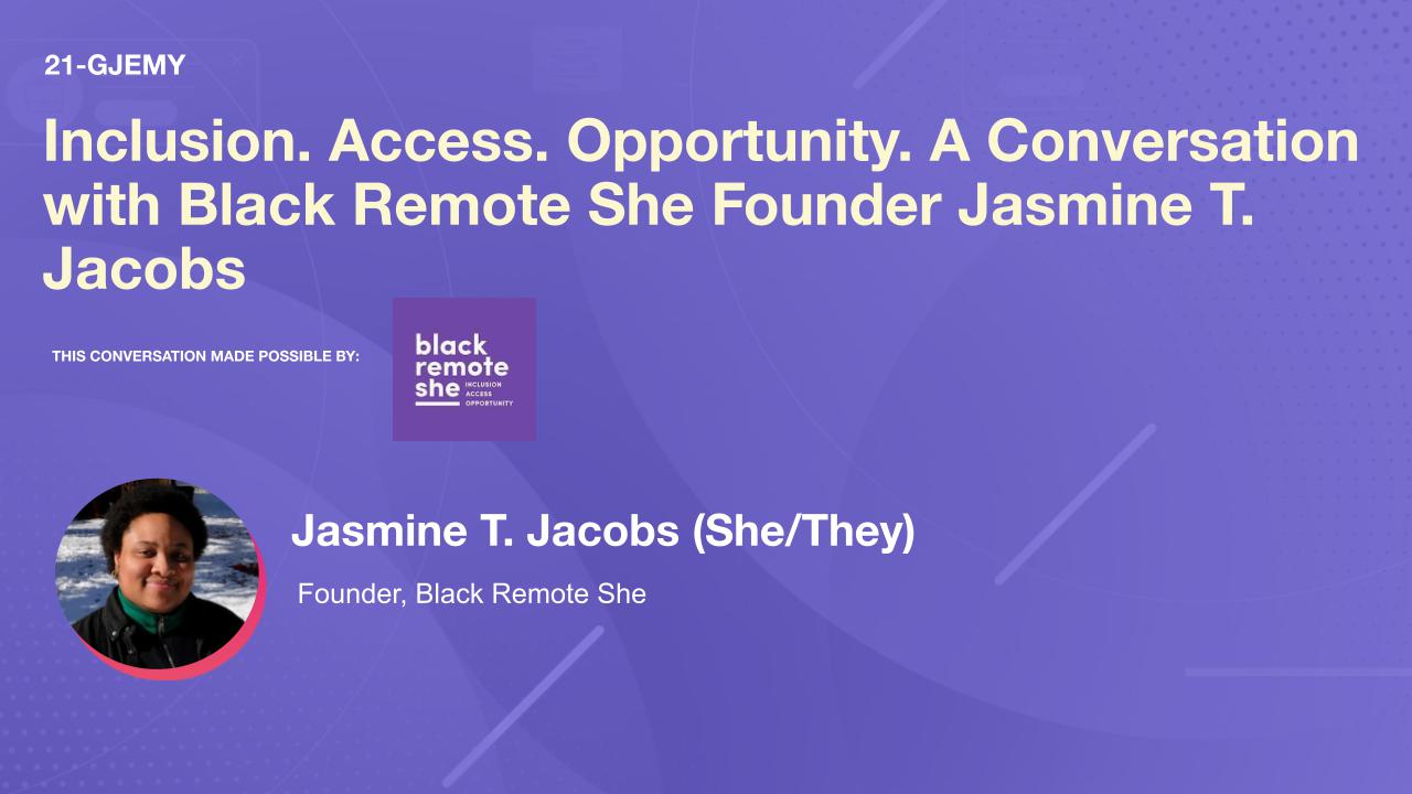 Inclusion. Access. Opportunity. A Conversation with Black Remote She Founder Jasmine T. Jacobs