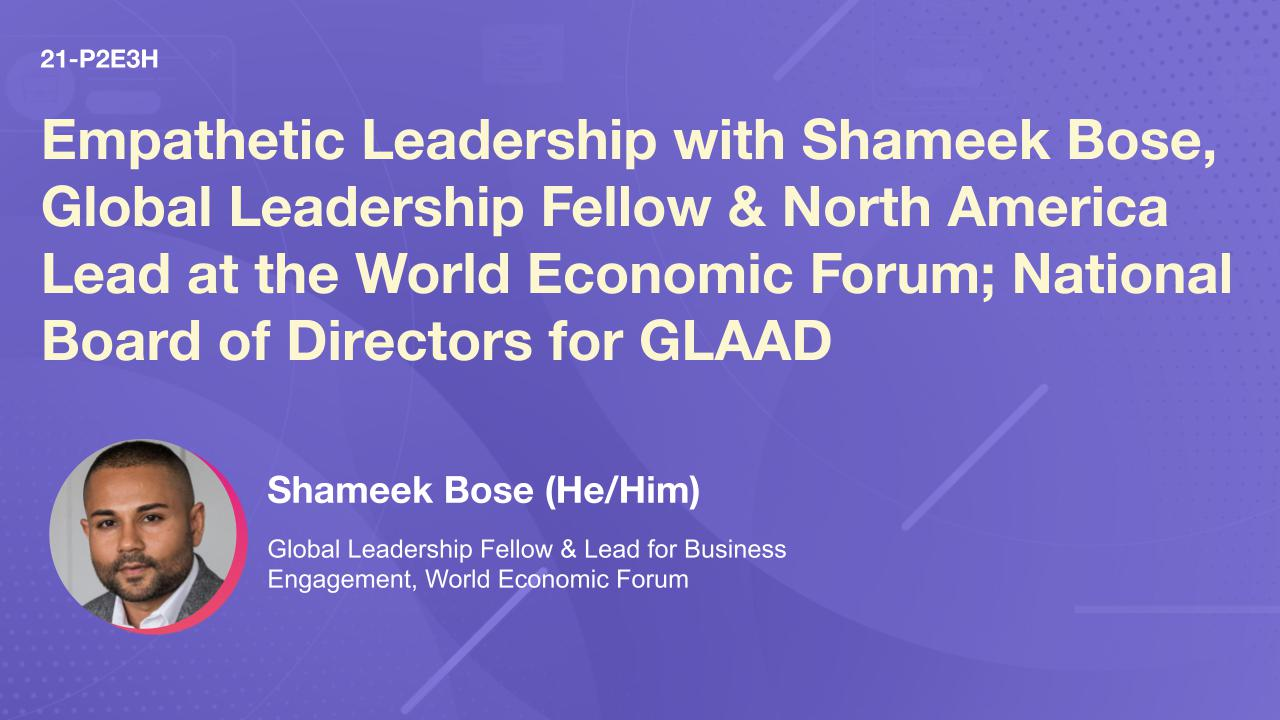 Empathetic Leadership with Shameek Bose, Global Leadership Fellow & North America Lead at the World Economic Forum; National Board of Directors for GLAAD