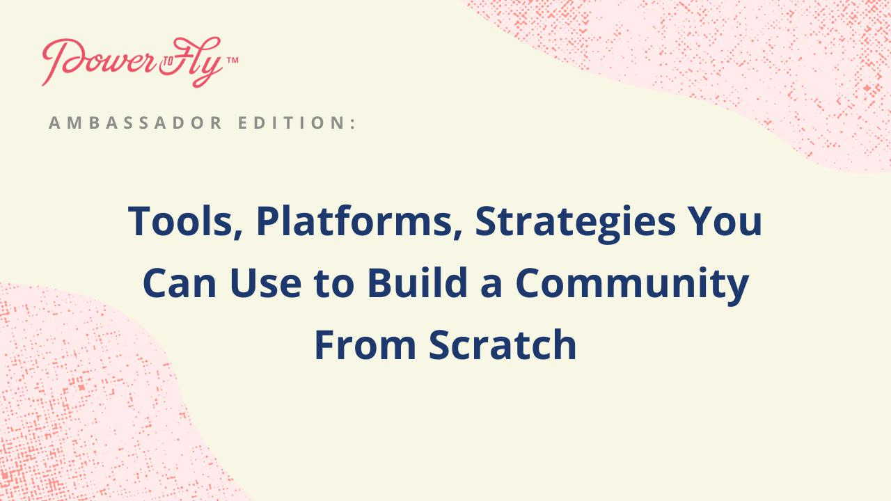 Tools, Platforms, Strategies You Can Use to Build a Community From Scratch