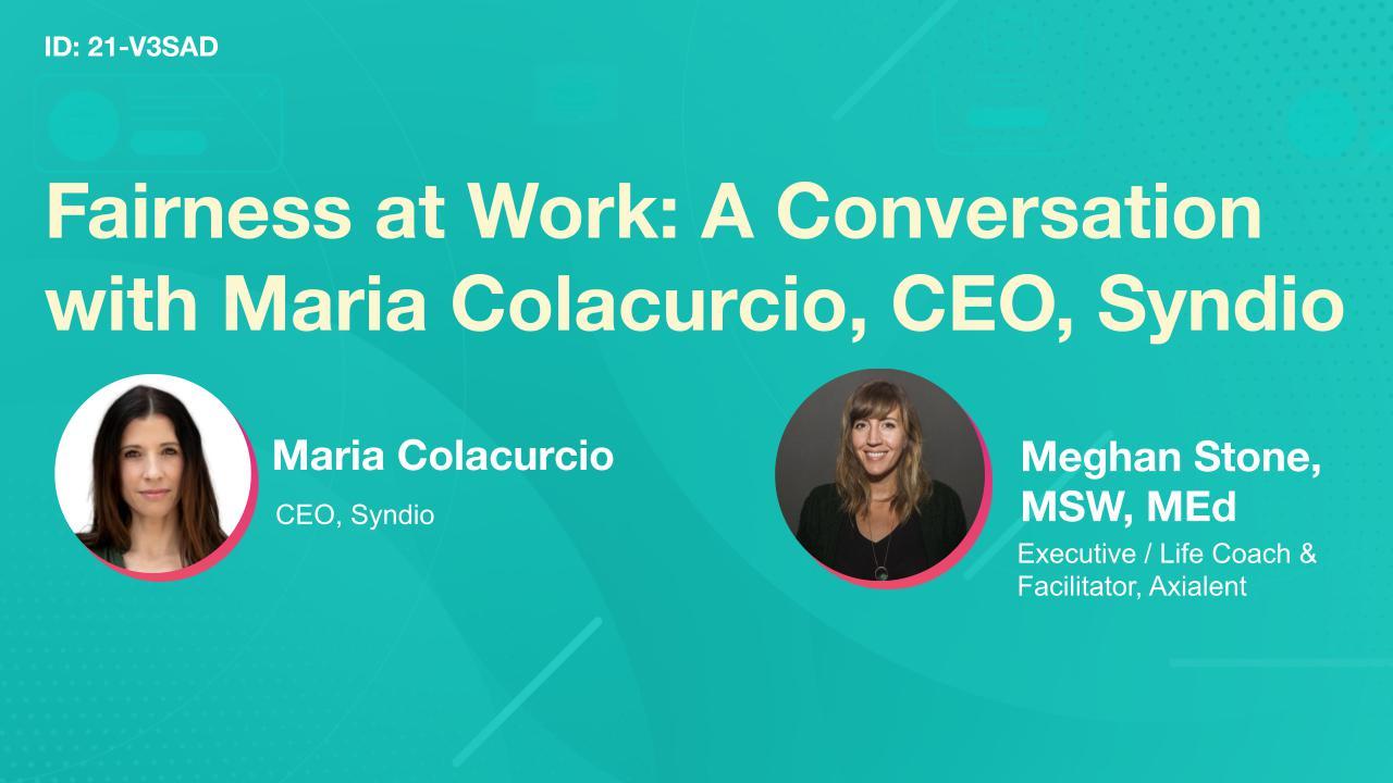Fairness at Work: A Conversation with Maria Colacurcio, CEO, Syndio