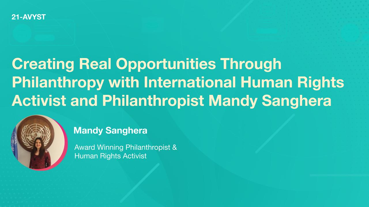 Creating Real Opportunities Through Philanthropy with International Human Rights Activist and Philanthropist Mandy Sanghera