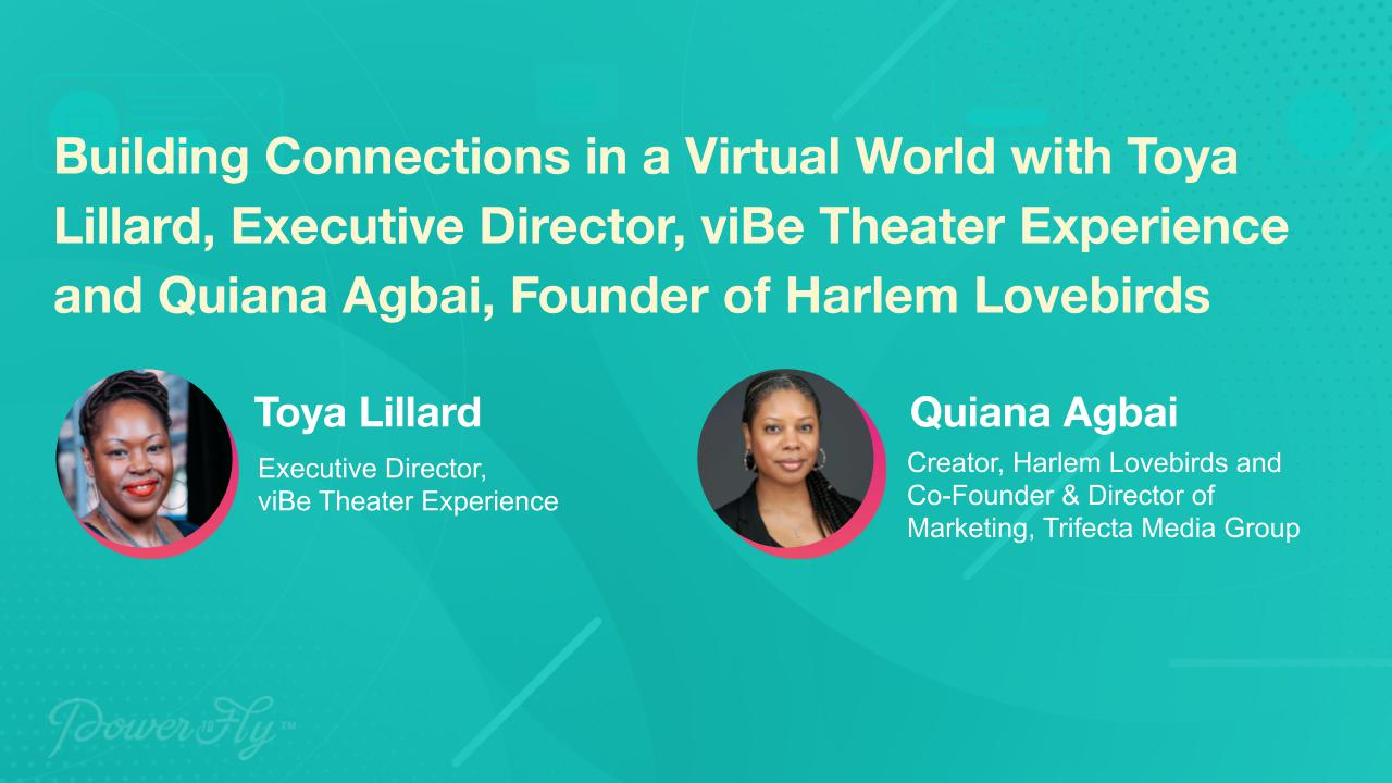 Building Connections in a Virtual World with Toya Lillard, Executive Director, viBe Theater Experience and Quiana Agbai, Founder of Harlem Lovebirds