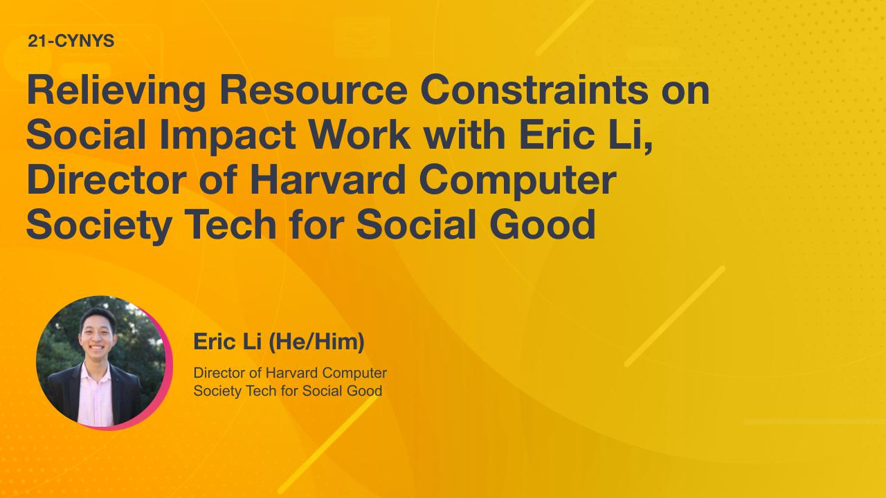 Relieving Resource Constraints on Social Impact Work with Eric Li, Director of Harvard Computer Society Tech for Social Good