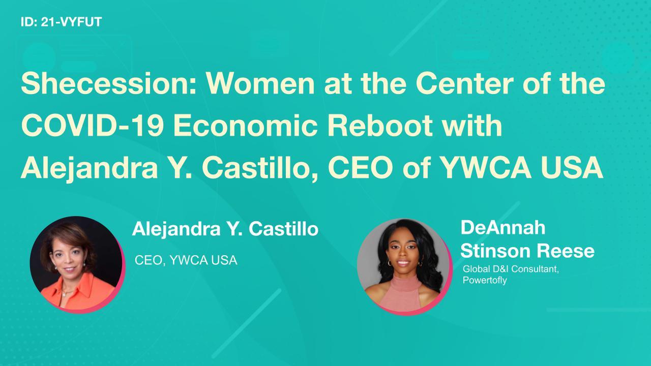 Shecession: Women at the Center of the COVID-19 Economic Reboot with Alejandra Y. Castillo, CEO of YWCA USA