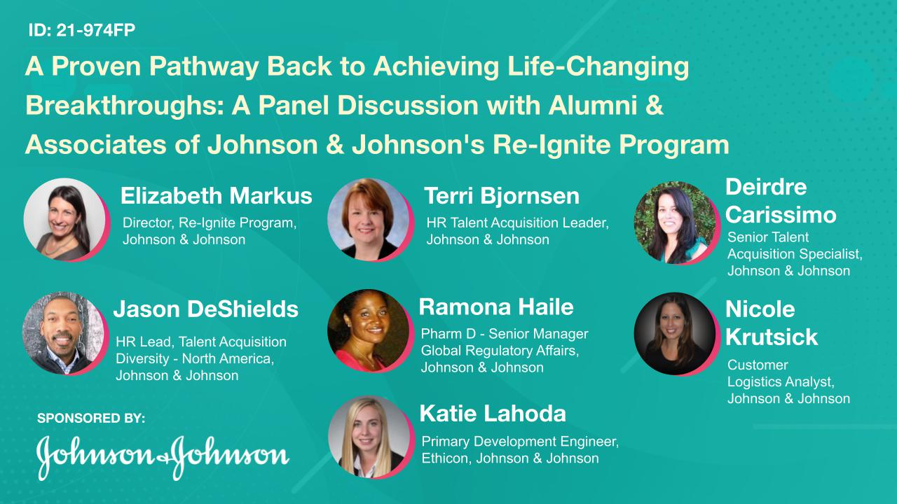 A Proven Pathway Back to Achieving Life-Changing Breakthroughs: A Panel Discussion with Alumni & Associates of Johnson & Johnson's Re-Ignite Program