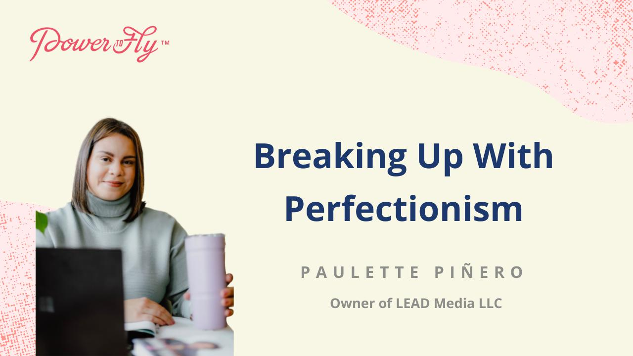 Breaking Up With Perfectionism