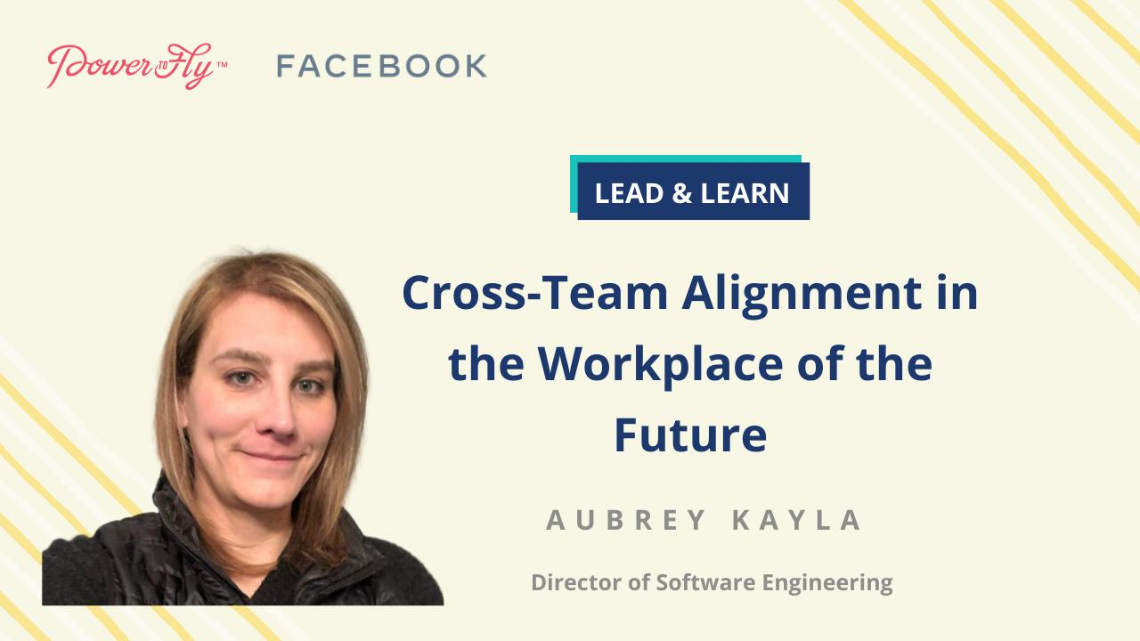 Facebook Lead & Learn: Cross-Team Alignment in the Workplace of the Future