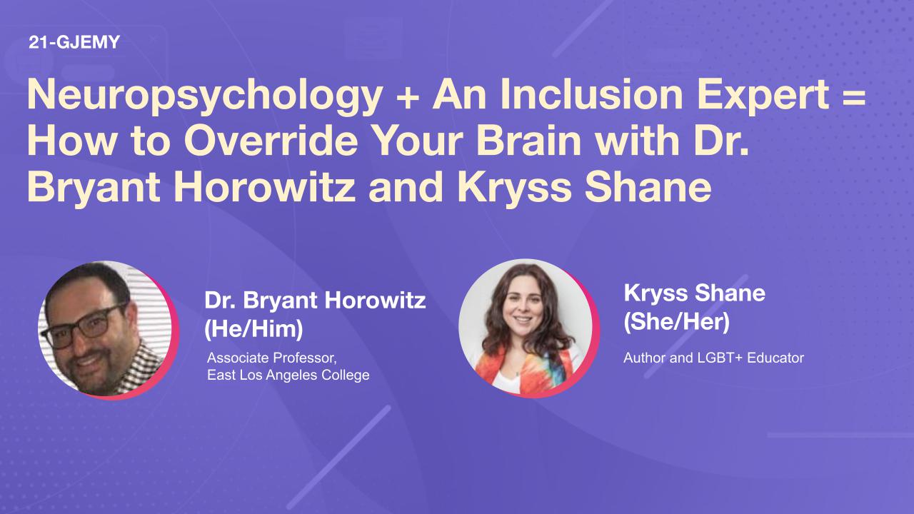 Neuropsychology + An Inclusion Expert = How to Override Your Brain with Dr. Bryant Horowitz and Kryss Shane