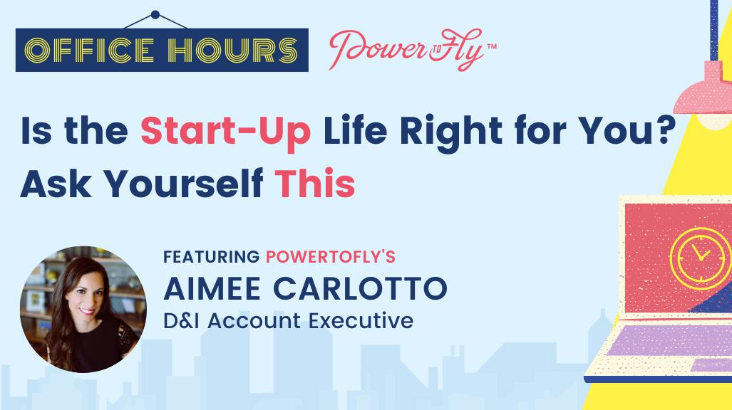 OFFICE HOURS: Is the Start-Up Life Right for You? Ask Yourself This