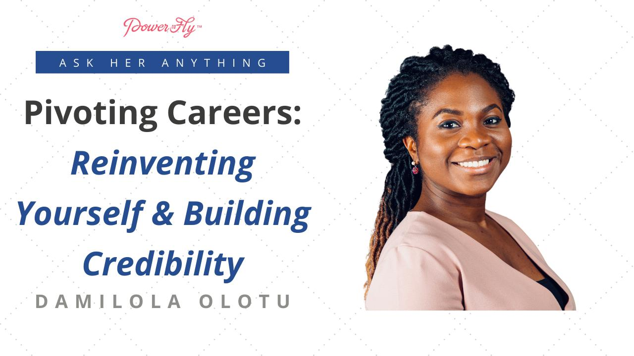 Pivoting Careers: Reinventing Yourself & Building Credibility