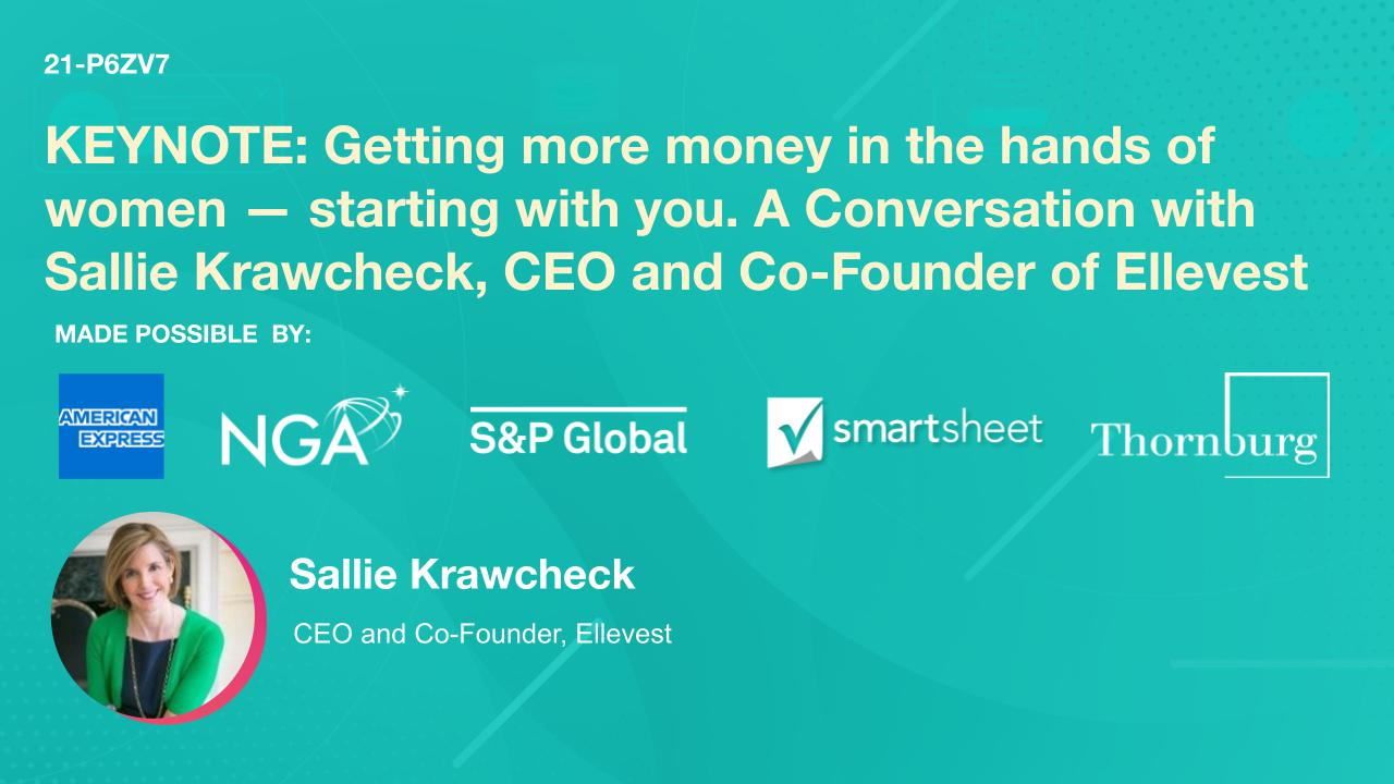 KEYNOTE: Getting more money in the hands of women — starting with you. A Conversation with Sallie Krawcheck, CEO and Co-Founder of Ellevest