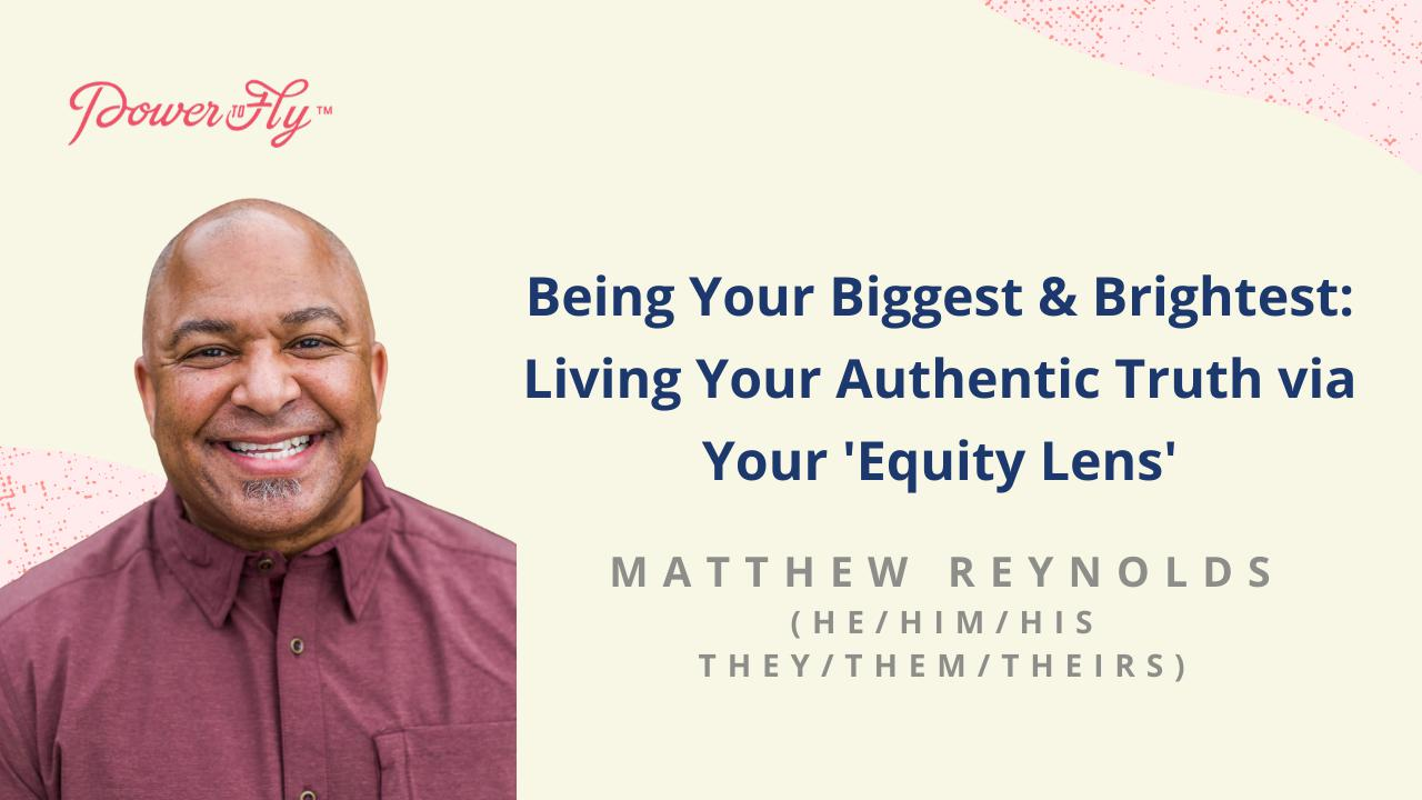 Being Your Biggest & Brightest: Living Your Authentic Truth via Your 'Equity Lens'