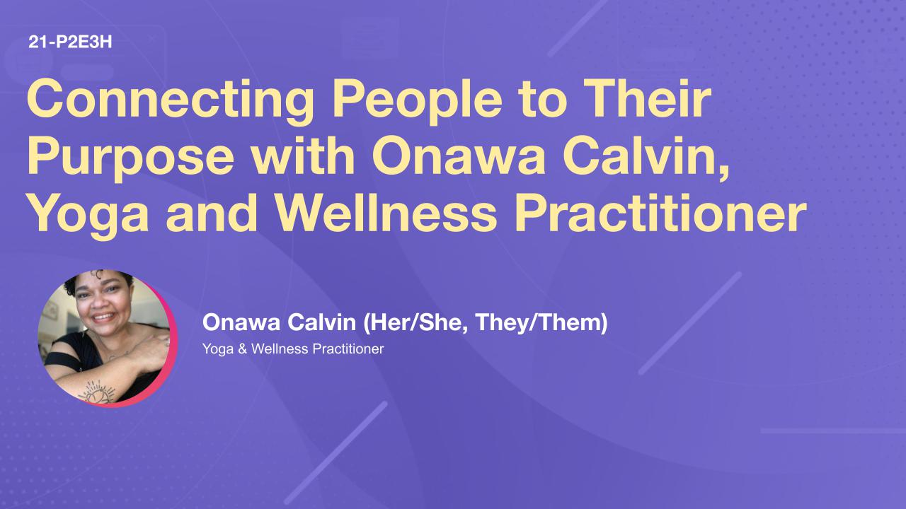 Connecting People to Their Purpose with Onawa Calvin, Yoga and Wellness Practitioner