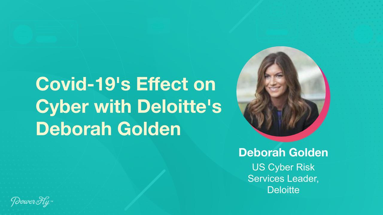 Covid-19's Effect on Cyber with Deloitte's Deborah Golden