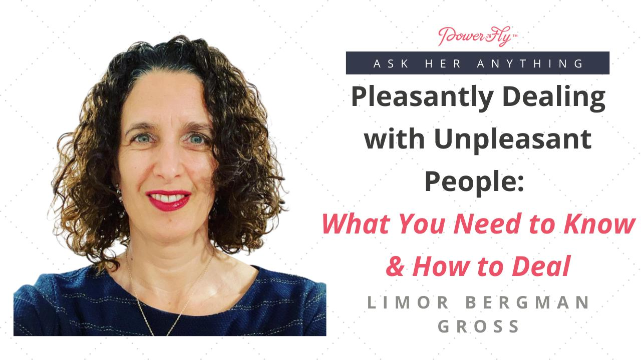 Pleasantly Dealing with Unpleasant People:  What You Need to Know & How to Deal