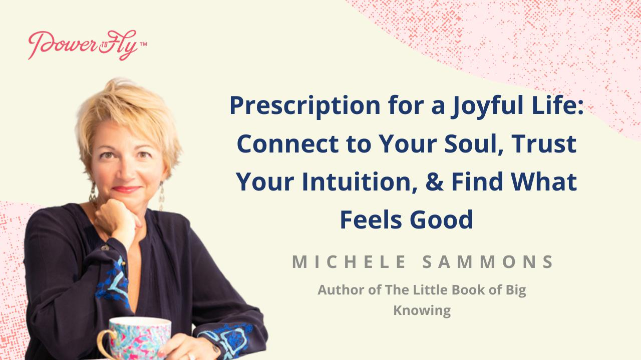 Prescription for a Joyful Life: Connect to Your Soul, Trust Your Intuition, & Find What Feels Good