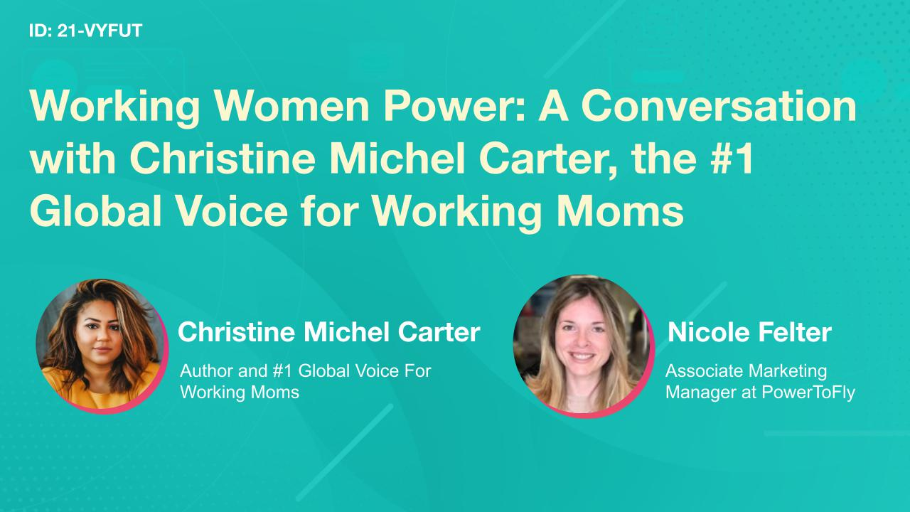 Working Women Power: A Conversation with Christine Michel Carter, the #1 Global Voice for Working Moms