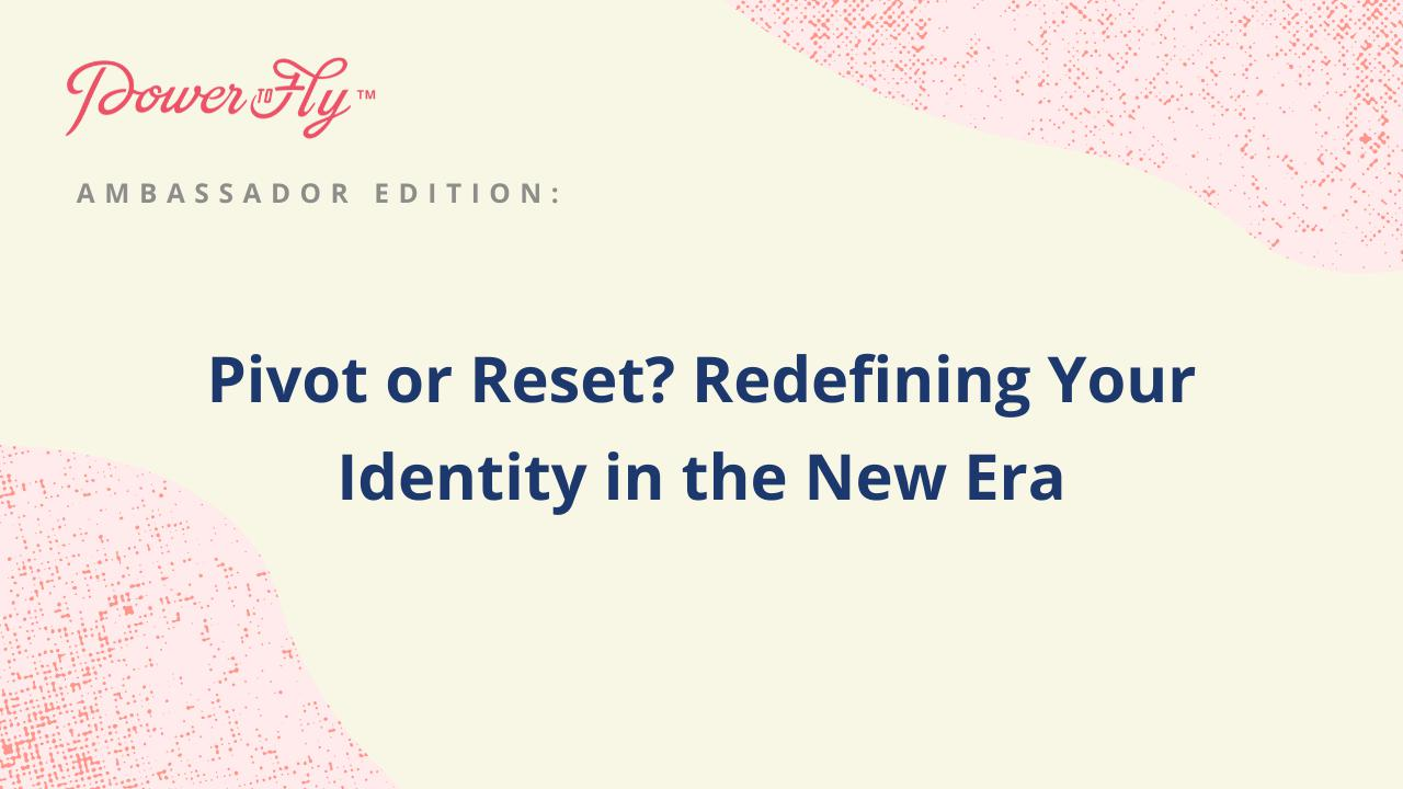 Pivot or Reset? Redefining Your Identity in the New Era
