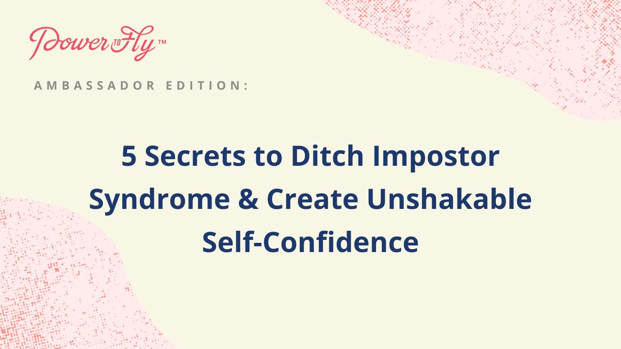 5 Secrets to Ditch Impostor Syndrome & Create Unshakable Self-Confidence