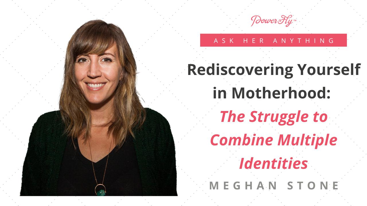 Rediscovering Yourself in Motherhood: The Struggle to Combine Multiple Identities