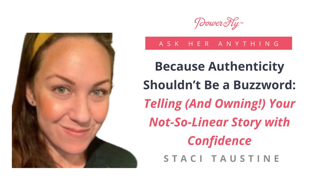 Because Authenticity Shouldn't Be a Buzzword: Telling (And Owning!) Your Not-So-Linear Story with Confidence