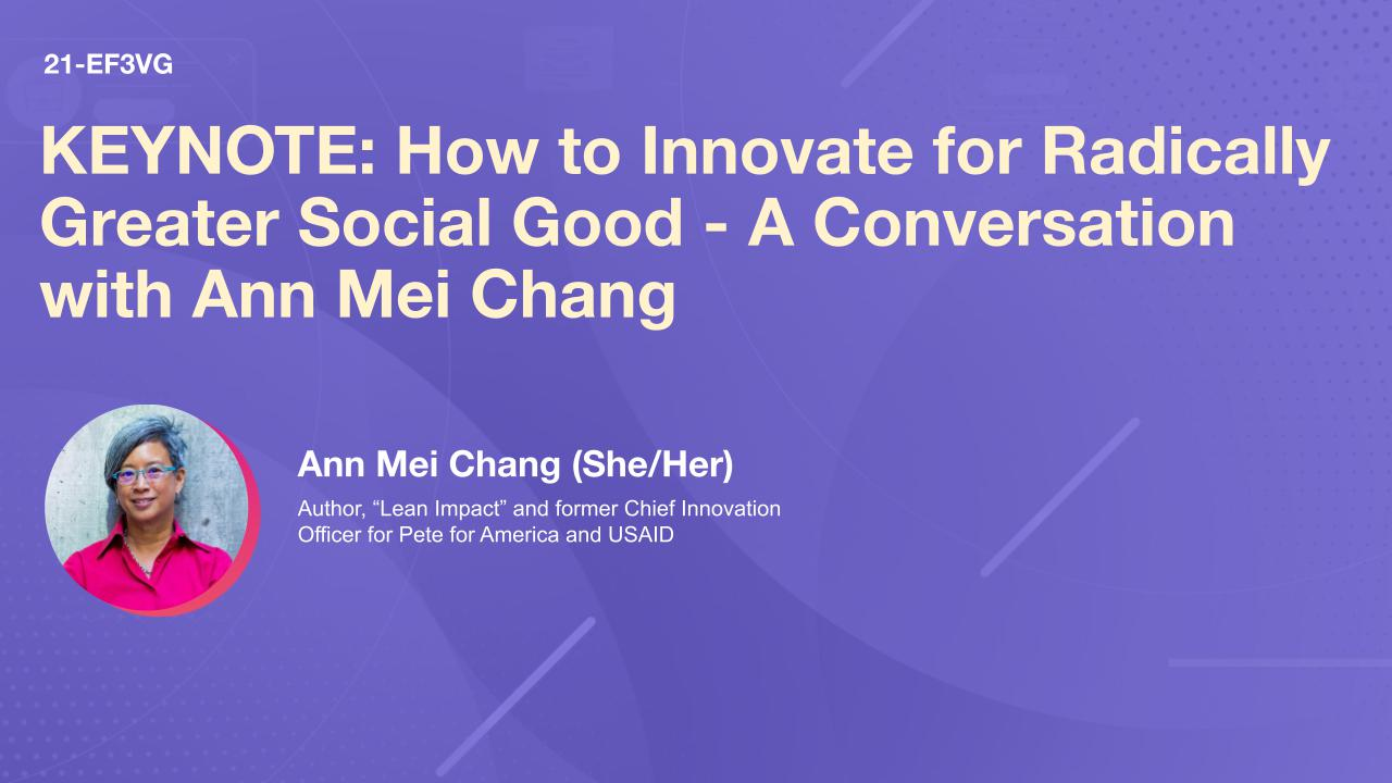 KEYNOTE: How to Innovate for Radically Greater Social Good - A Conversation with Ann Mei Chang